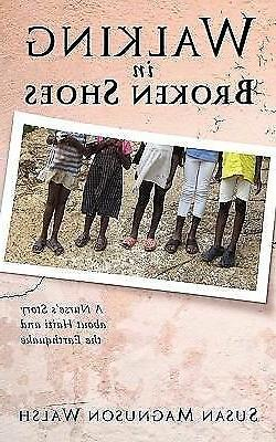 Walking in Broken Shoes : A Nurse's Story about Haiti and th